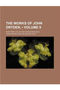 The Works of John Dryden, (Volume 9); Now First Collected in Eighteen Vols