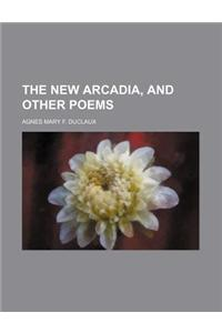 The New Arcadia, and Other Poems