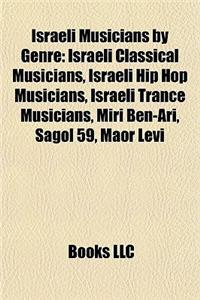 Israeli Musicians by Genre: Israeli Classical Musicians, Israeli Hip Hop Musicians, Israeli Trance Musicians, Miri Ben-Ari, Sagol 59, Maor Levi