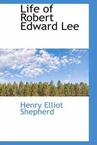 Life of Robert Edward Lee