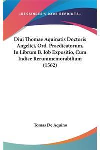 Diui Thomae Aquinatis Doctoris Angelici, Ord. Praedicatorum, in Librum B. Iob Expositio, Cum Indice Rerummemorabilium (1562)
