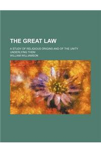 The Great Law; A Study of Religious Origins and of the Unity Underlying Them