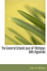 The General School Laws of Michigan: With Appendix (Large Print Edition)