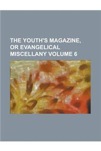 The Youth's Magazine, or Evangelical Miscellany Volume 6
