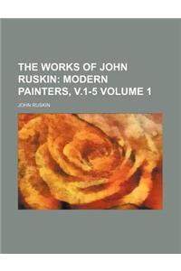 The Works of John Ruskin; Modern Painters, V.1-5 Volume 1