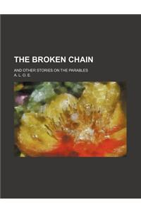 The Broken Chain; And Other Stories on the Parables