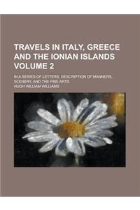 Travels in Italy, Greece and the Ionian Islands; In a Series of Letters, Description of Manners, Scenery, and the Fine Arts Volume 2