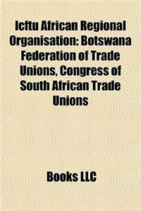 Icftu African Regional Organisation: Botswana Federation of Trade Unions, Congress of South African Trade Unions