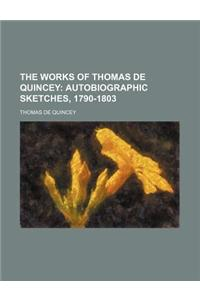 The Works of Thomas de Quincey (Volume 14); Autobiographic Sketches, 1790-1803