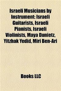 Israeli Musicians by Instrument Israeli Musicians by Instrument: Israeli Guitarists, Israeli Pianists, Israeli Violinists, Maisraeli Guitarists, Israe