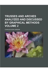 Trusses and Arches Analyzed and Discussed by Graphical Methods Volume 2