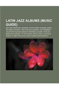 Latin Jazz Albums (Music Guide): Arturo Sandoval Albums, Chick Corea Albums, Eddie Palmieri Albums, Lara & Reyes Albums