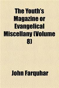 The Youth's Magazine, or Evangelical Miscellany (Volume 8)