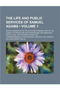 The Life and Public Services of Samuel Adams (Volume 1); Being a Narrative of His Acts and Opinions, and of His Agency in Producing and Forwarding the