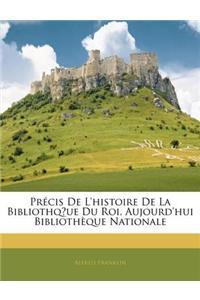 Prcis de L'Histoire de La Bibliothque Du Roi, Aujourd'hui Bibliothque Nationale