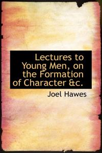 Lectures to Young Men, on the Formation of Character AC.