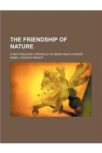 The Friendship of Nature; A New England Chronicle of Birds and Flowers