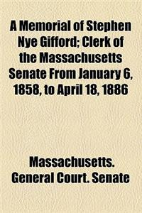A Memorial of Stephen Nye Gifford; Clerk of the Massachusetts Senate from January 6, 1858, to April 18, 1886