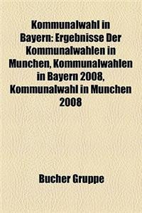 Kommunalwahl in Bayern: Ergebnisse Der Kommunalwahlen in Munchen, Kommunalwahlen in Bayern 2008, Kommunalwahl in Munchen 2008