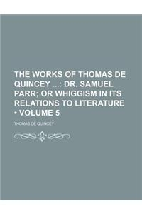 The Works of Thomas de Quincey (Volume 5); Dr. Samuel Parr or Whiggism in Its Relations to Literature