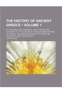 The History of Ancient Greece (Volume 1); Its Colonies and Conquests from the Earliest Accounts Till the Division of the Macedonian Empire in the East