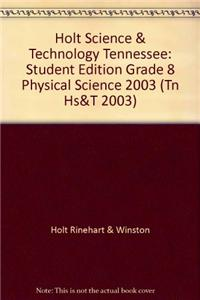 Holt Science & Technology Tennessee: Student Edition Grade 8 Physical Science 2003