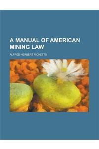 A Manual of American Mining Law (1911)