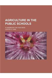 Agriculture in the Public Schools; A Handbook for Teachers