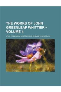 The Works of John Greenleaf Whittier (Volume 4)