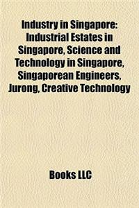 Industry in Singapore: Industrial Estates in Singapore, Science and Technology in Singapore, Singaporean Engineers, Jurong, Creative Technolo