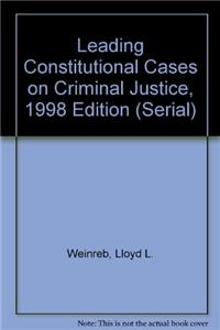 Leading Constitutional Cases on Criminal Justice, 1998 Edition