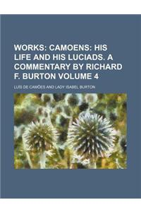 Works; Camoens His Life and His Luciads. a Commentary by Richard F. Burton Volume 4