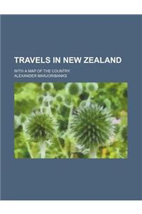 Travels in New Zealand; With a Map of the Country