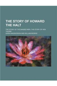 The Story of Howard the Halt (Volume 1); The Story of the Banded Men. the Story of Hen Thorir