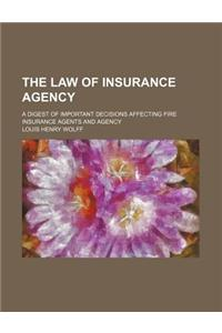 The Law of Insurance Agency; A Digest of Important Decisions Affecting Fire Insurance Agents and Agency