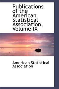 Publications of the American Statistical Association, Volume IX