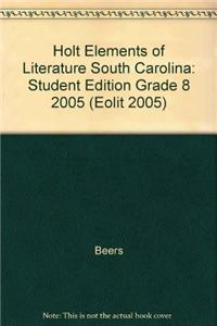 Holt Elements of Literature South Carolina: Student Edition Grade 8 2005