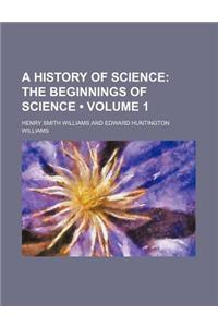 A History of Science (Volume 1); The Beginnings of Science