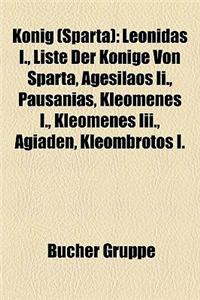 Knig (Sparta): Leonidas I., Liste Der Knige Von Sparta, Agesilaos II., Pausanias, Kleomenes I., Kleomenes III., Agiaden, Kleombrotos