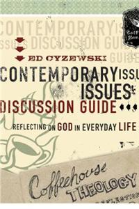 Coffeehouse Theology Contemporary Issues Discussion Guide: Reflections on God in Everyday Life