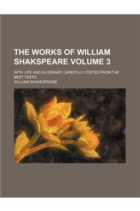 The Works of William Shakspeare Volume 3; With Life and Glossary, Carefully Edited from the Best Texts