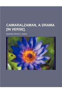 Camaralzaman, a Drama [In Verse].