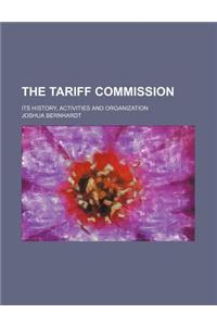 The Tariff Commission; Its History, Activities and Organization
