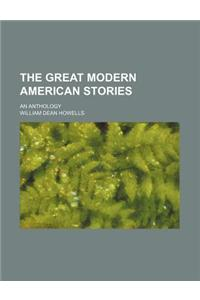 The Great Modern American Stories; An Anthology