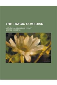 The Tragic Comedian; A Study in a Well-Known Story