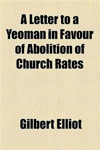A Letter to a Yeoman in Favour of Abolition of Church Rates