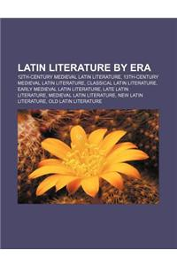 Latin Literature by Era: 12th-Century Medieval Latin Literature, 13th-Century Medieval Latin Literature, Classical Latin Literature