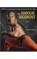 The Shaolin Workout: 28 Days to Transforming Your Body and Soul the Warrior's Way