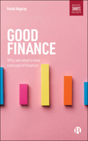 Good Finance: Why We Need a New Concept of Finance