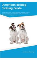 American Bulldog Training Guide American Bulldog Training Includes: American Bulldog Tricks, Socializing, Housetraining, Agility, Obedience, Behavioral Training and More